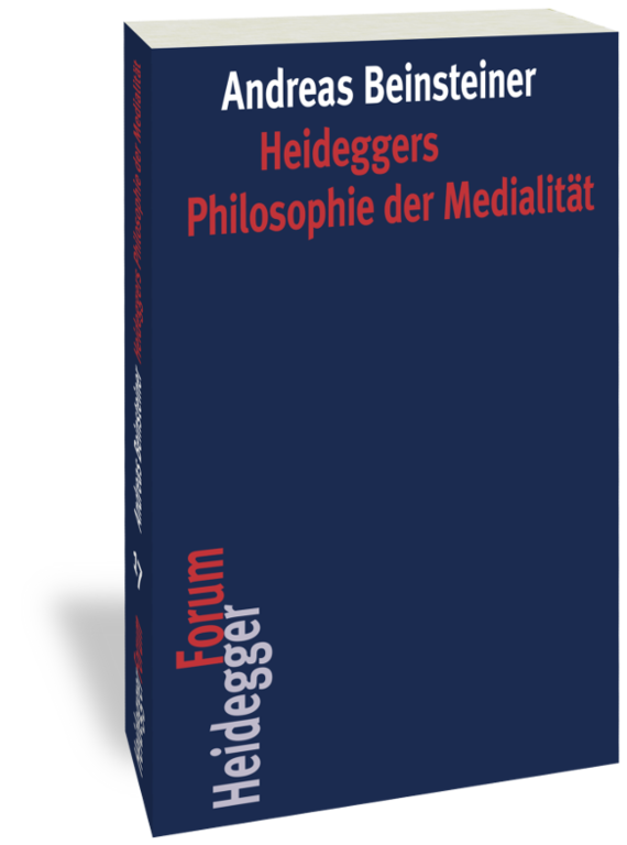 Andreas Beisteiner - Heideggers Philosophie der Medialität
